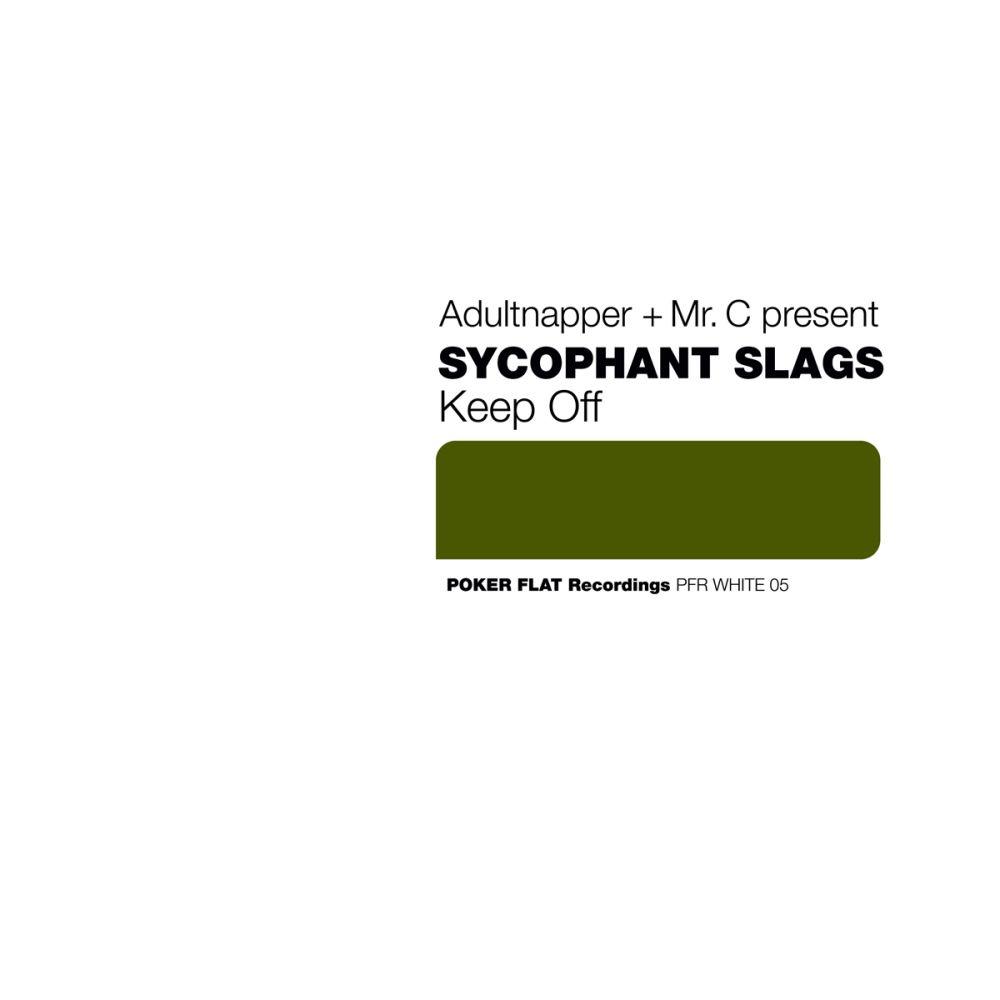 ADULTNAPPER & MR C PRES SYCOPHANT SLAGS – KEEP OFF EP [POKER FLAT]