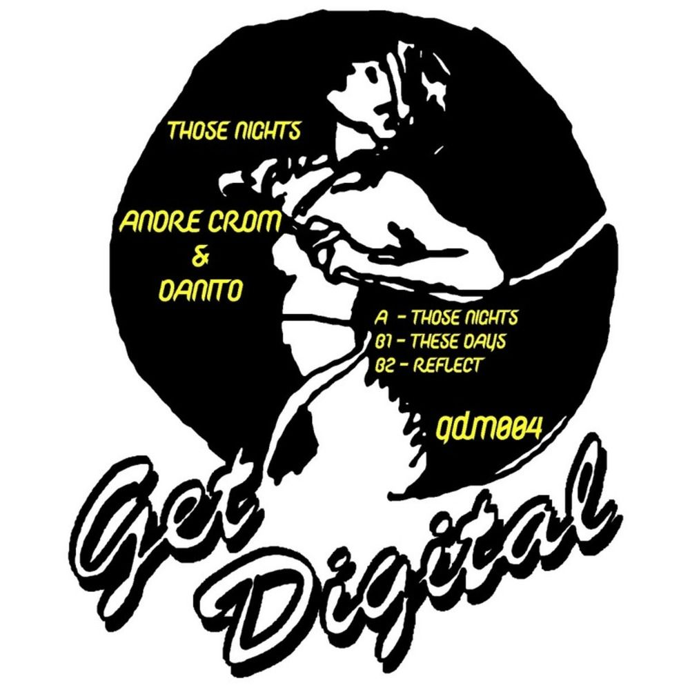 ANDRE CROM & DANITO – THOSE NIGHTS EP [GET DIGITAL MUSIC]