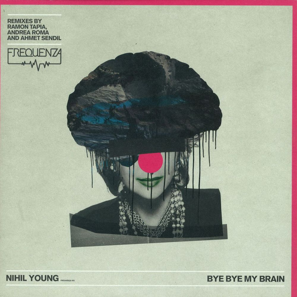 NIHIL YOUNG – BYE BYE MY BRAIN EP [FREQUENZA RECORDS]
