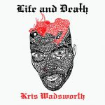 KRIS WADSWORTH – LIFE AND DEATH [GET PHYSICAL]